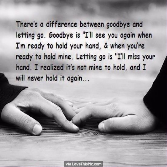 Theres A Difference Between Goodbye And Letting Go Love Love Quotes Quotes  Quoteu2026