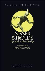 """""""Nisser & trolde og andre glemte dyr"""" av Michael Lycke"""