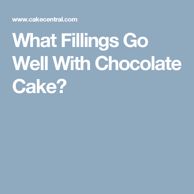 What Fillings Go Well With Chocolate Cake?