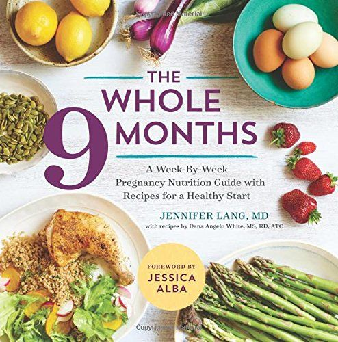 The whole 9 months a week by week pregnancy nutrition guide with the whole 9 months a week by week pregnancy nutrition guide with recipes for a healthy start jennifer lang md dana angelo white ms rd jessica alba forumfinder Image collections