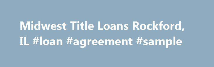 Midwest Title Loans Rockford, IL #loan #agreement #sample http - sample loan agreement