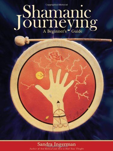Shamanic Journeying A Beginners Guide By Sandra Ingerman