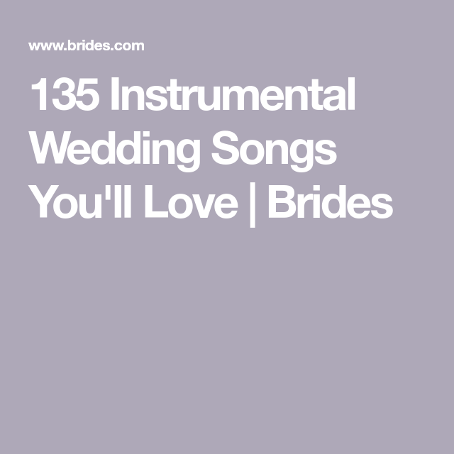 Instrumental Wedding Ceremony Songs: 100 Instrumental Wedding Songs To Walk Down The Aisle To