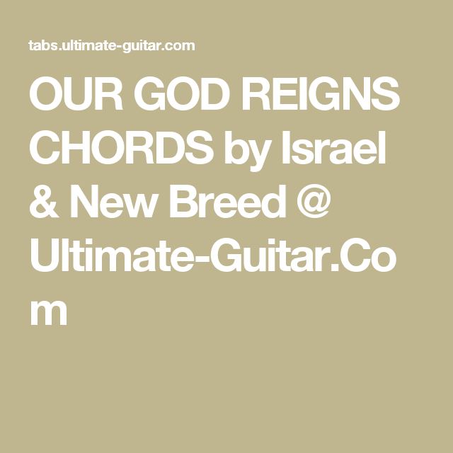 Our God Reigns Chords By Israel New Breed Ultimate Guitar