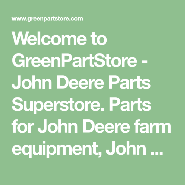 Greenpartstore John Deere Parts And More Parts For >> Welcome To Greenpartstore John Deere Parts Superstore