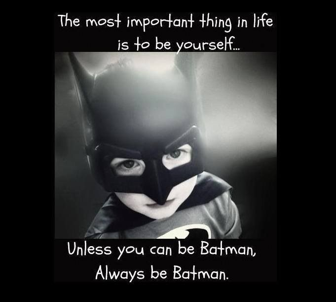 Always be batman ;)