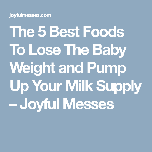 The 5 Best Foods To Lose The Baby Weight and Pump Up Your Milk Supply – Joyful Messes