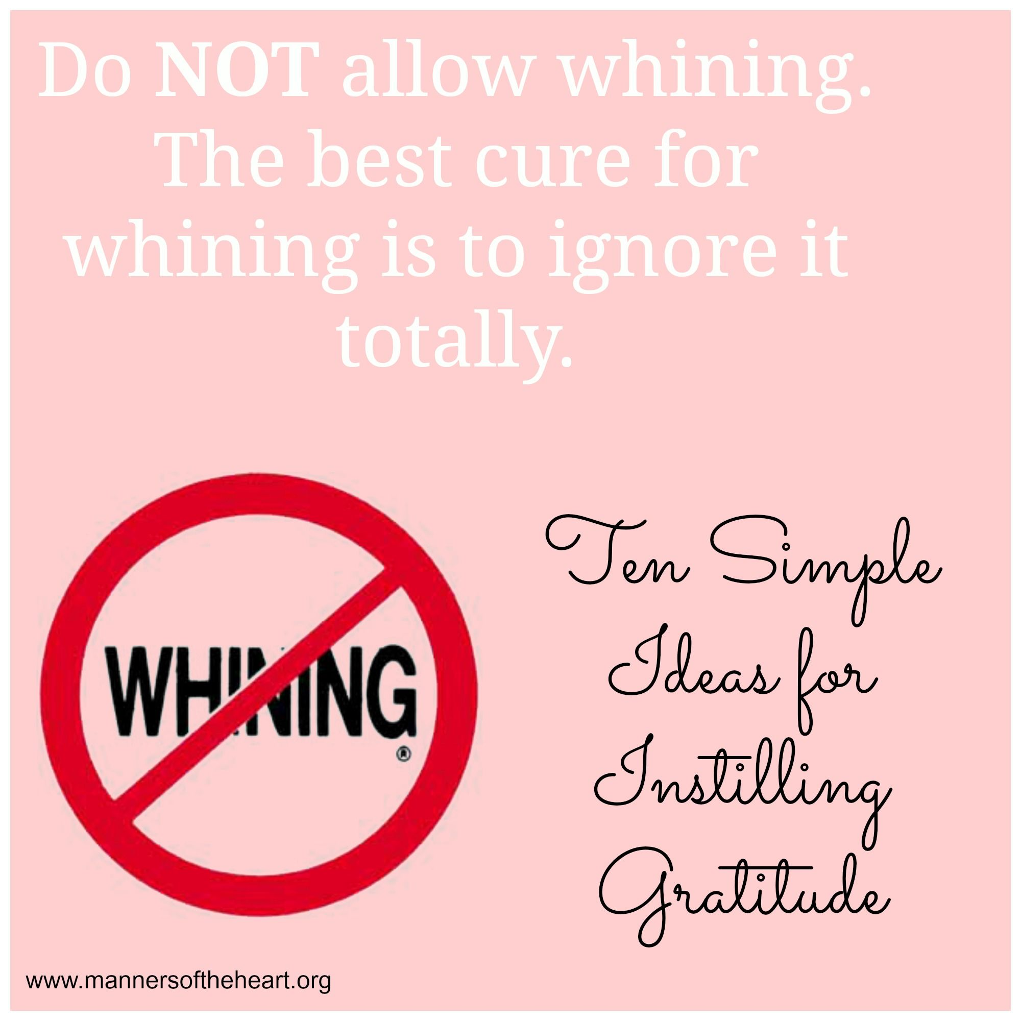 Do not allow whining. The best cure for whining is to ignore it totally.