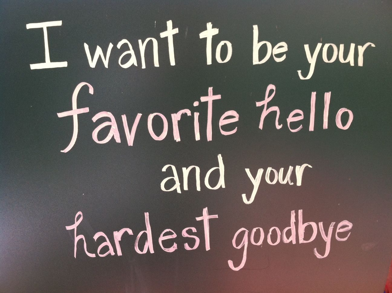 I Want To Be Your Favorite Hello And Your Hardest Goodbye Sweet