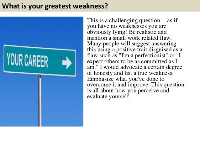 What is your greatest weakness? This is a challenging question -- as
