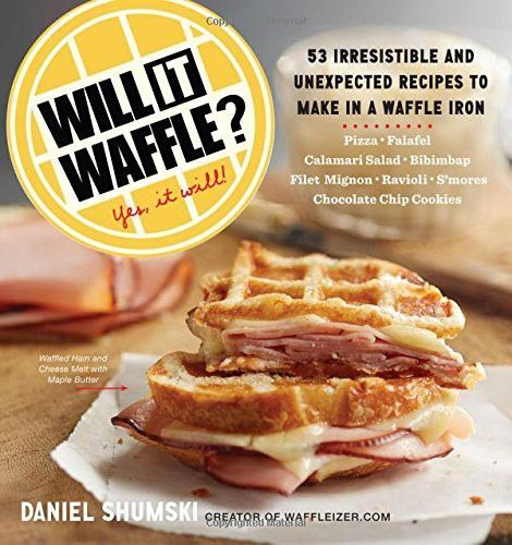 Will It Waffle?: 53 Irresistible and Unexpected Recipes to Make in a Waffle Iron Will It Waffle?: 53 Irresistible and Unexpected Recipes to Make in a Waffle Iron