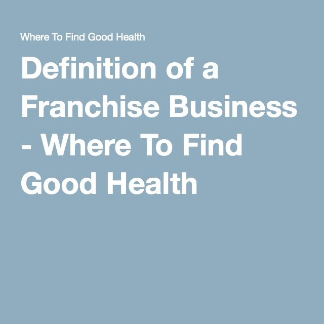 Definition of a Franchise Business - Where To Find Good Health