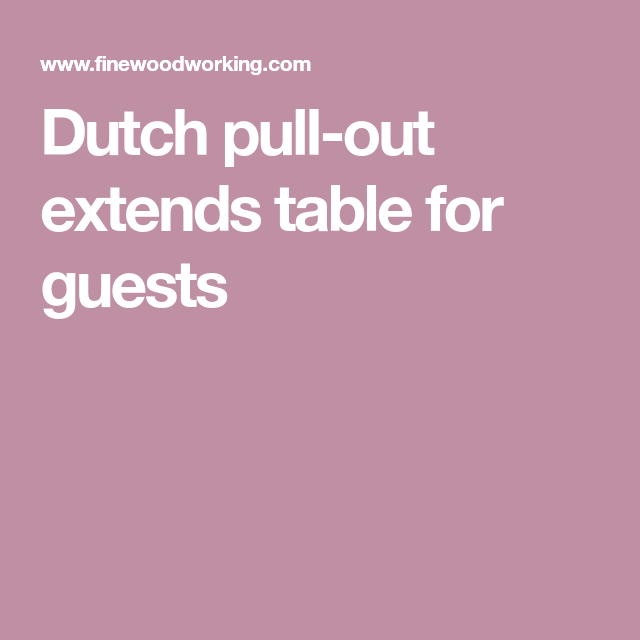 Dutch pull-out extends table for guests | Fine woodworking ...