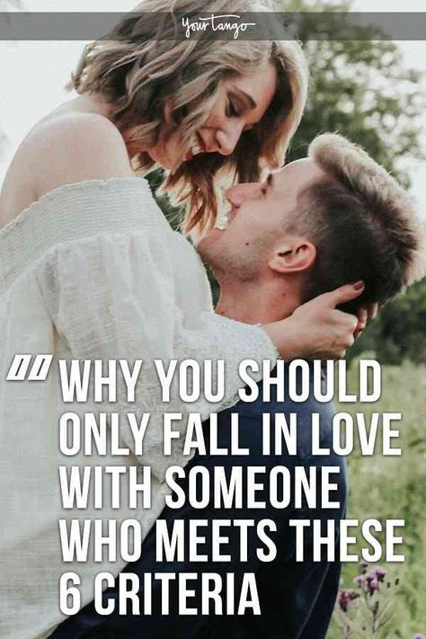 Only Fall In Love With Someone Who Meets These 6 Criteria