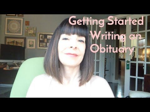 Writing an Obituary, Step 1 Getting Started Getting started is the