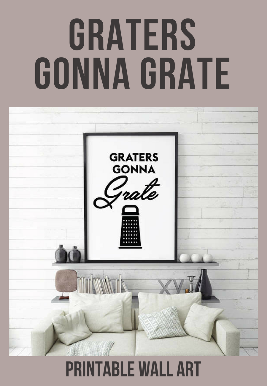 Printable wall art | Graters gonna grate | funny kitchen pun | diy ...