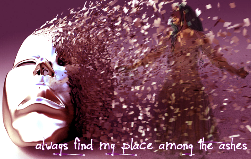 """Always find my place among the ashes"""" - Evanescence, """"Lithium"""