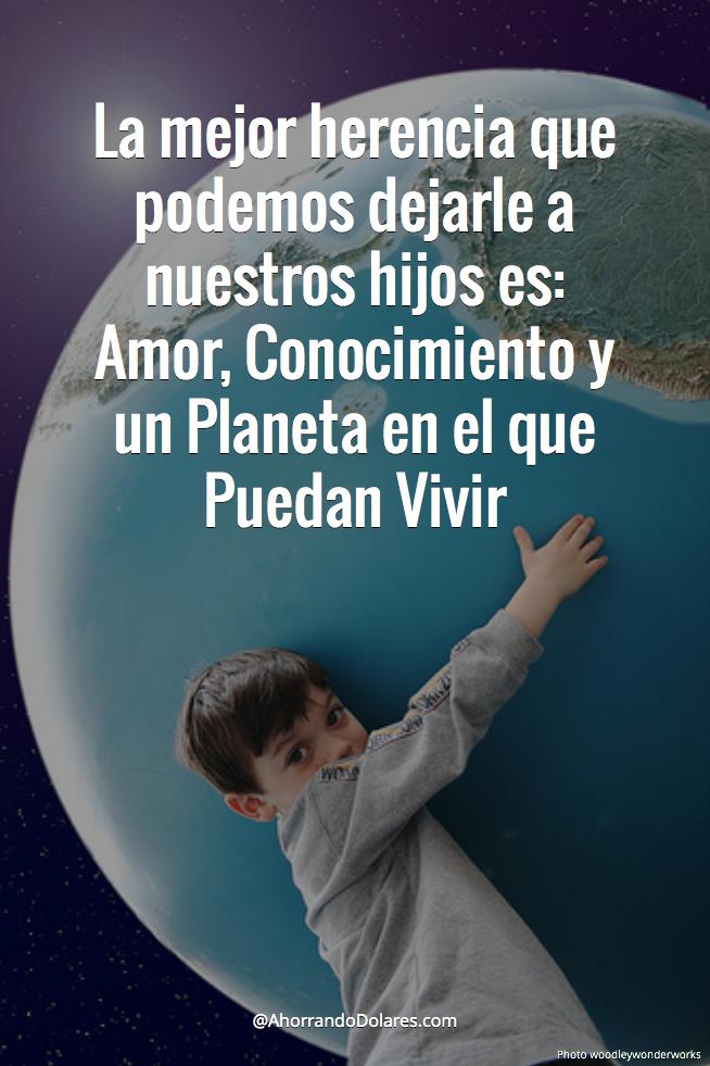 Frase para el Día de la Tierra - La Mejor Herencia que ...