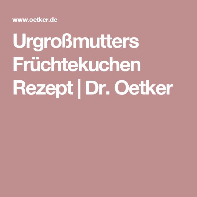 Urgroßmutters Früchtekuchen Rezept | Dr. Oetker