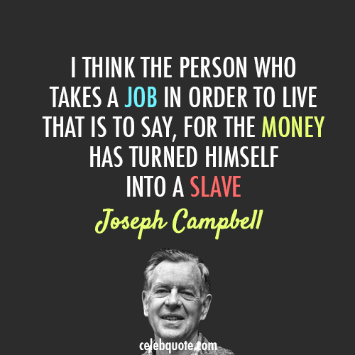 Joseph Campbell Quotes On Love: Joseph Campbell Quote (About Career, Job, Money, Slave