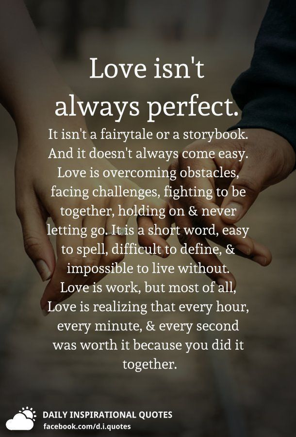 Love Isn T Always Perfect It Isn T A Fairytale Or A Storybook And It Doesn T Alway Difficult Relationship Quotes Relationship Fighting Quotes Fighting Quotes