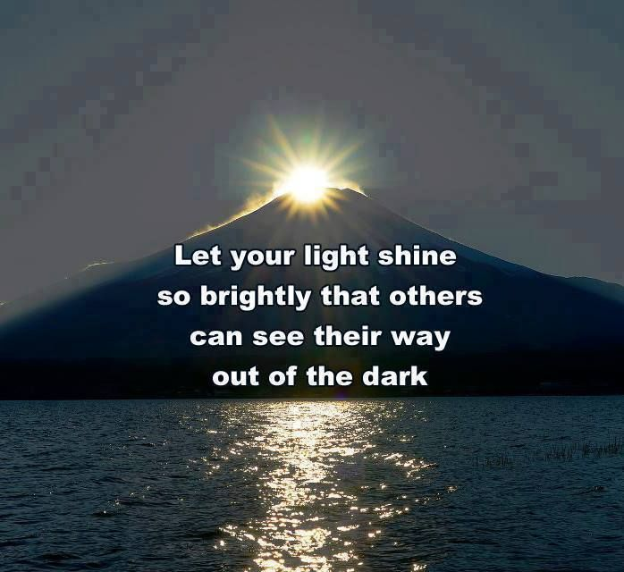 let your light shine so bright others can see their way ...