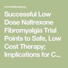 Successful Low Dose Naltrexone Fibromyalgia Trial Points to Safe, Low Cost Therapy; Implications for Chronic Fatigue Syndrome - Health Rising