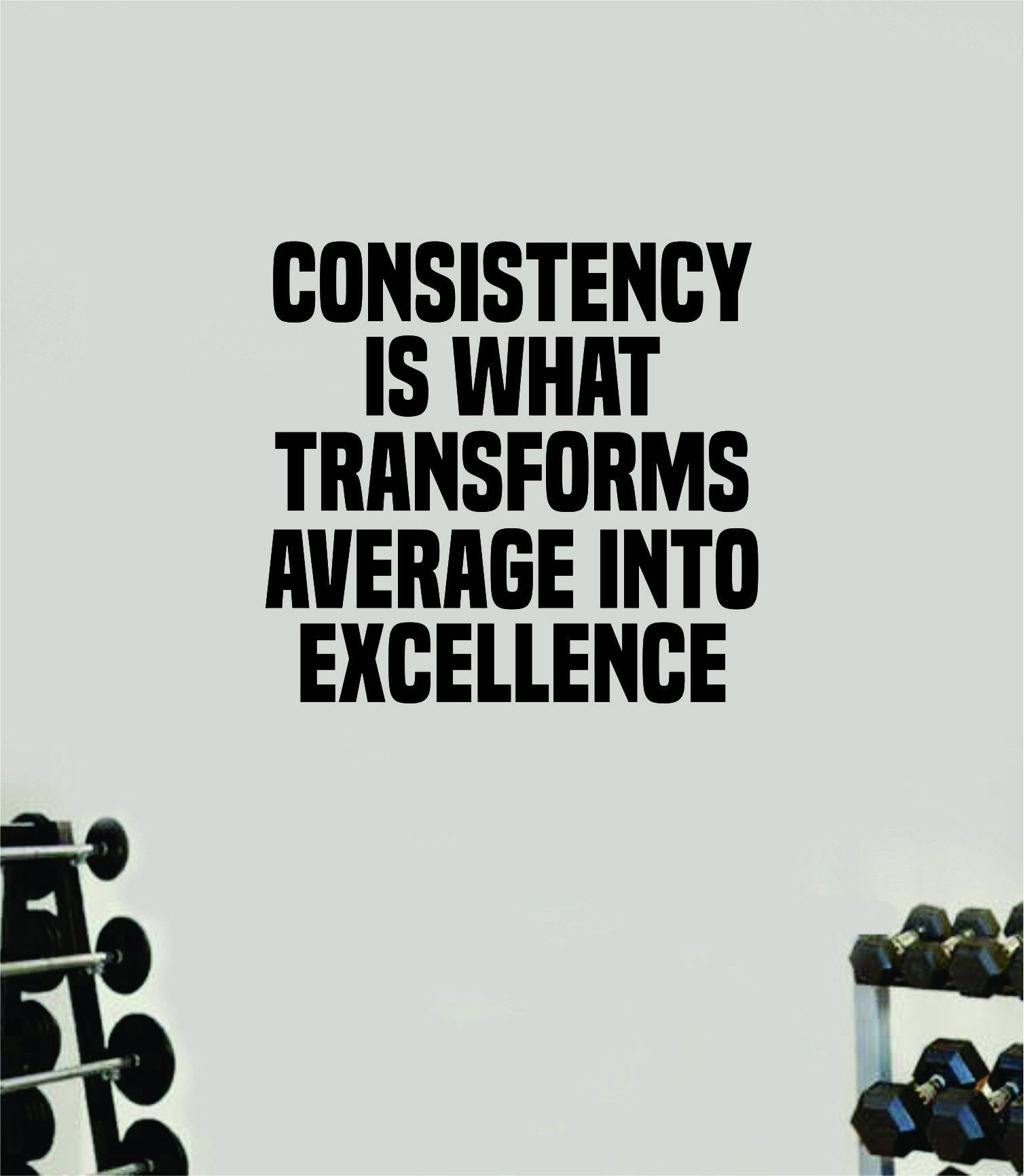 Consistency Average Excellence Wall Decal Home Decor Bedroom Room Vinyl Sticker Art Teen Work Out Quote Beast Gym Fitness Lift Strong Inspirational Motivational Health - white