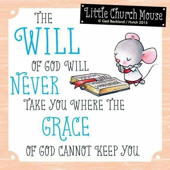 The Will Of God Will Never Take You Where The Grace Of God
