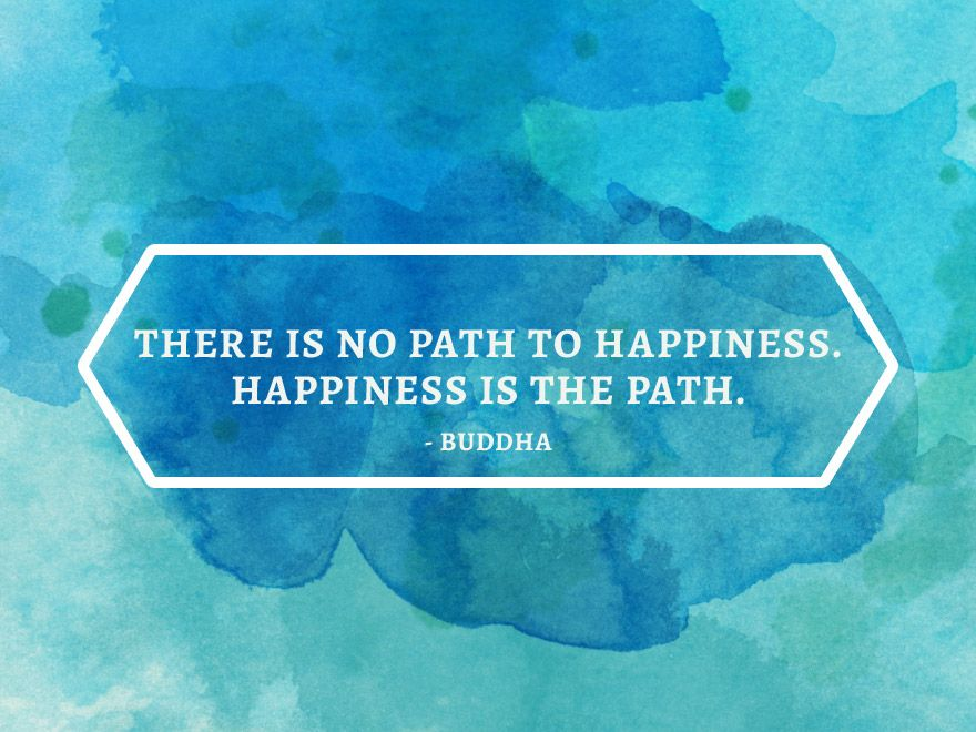 There Is No Path To Happiness Happiness Is The Path Buddha A