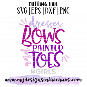 Dresses Bows And Painted Toes Girls My Designs In The Chaos Cricut Svg Painted Toes