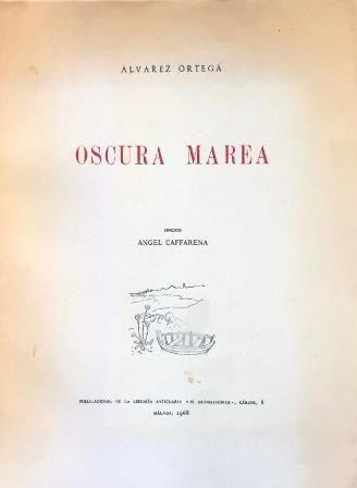 Oscura marea / Manuel Alvarez Ortega ; edicion Angel Caffarena Publicación Malaga : Libreria Anticuaria El Guadalhorce, 1968