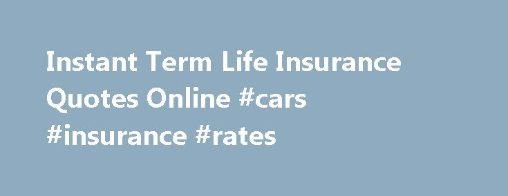 Instant Term Life Insurance Quotes Online #cars #insurance #rates Http://