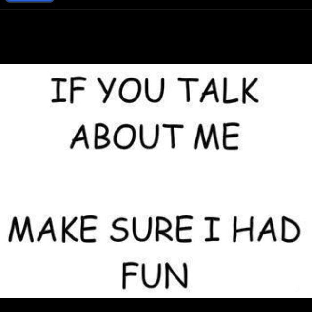 Cause I always do!!  Keep talking...