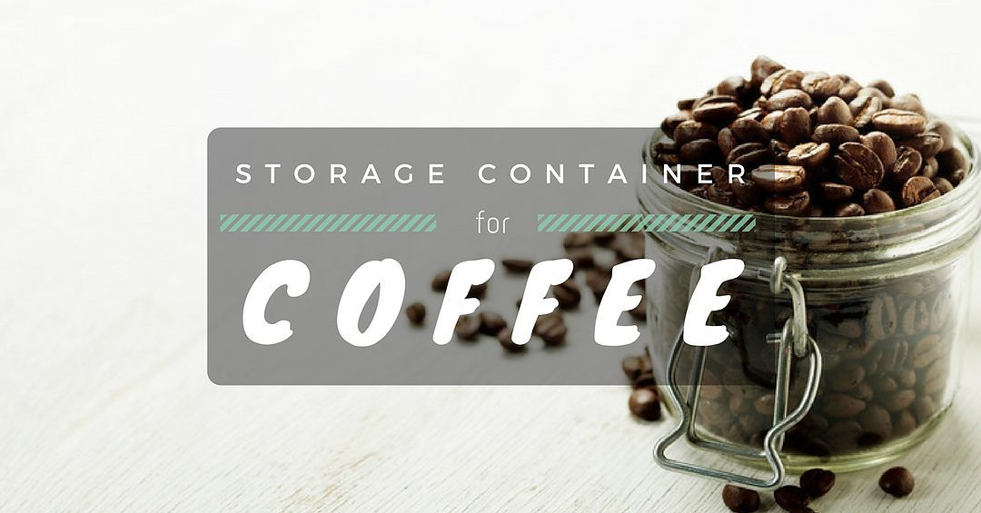 Best Coffee Storage Container 2019 Reviews & Buyer's