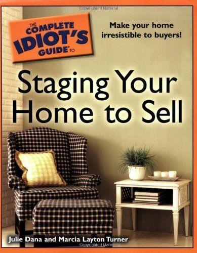 The Complete Idiot's Guide to Staging your Home to Sell by Julie Dana. $12.63. Publisher: ALPHA (February 6, 2007). Reading level: Ages 18 and up. Publication: February 6, 2007. Series - The Complete Idiot's Guide. Author: Julie Dana. Save 33% Off!