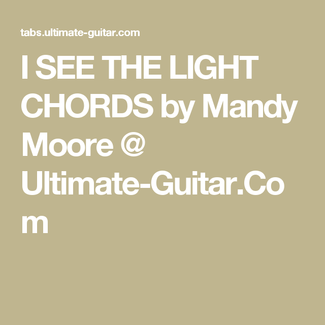 I SEE THE LIGHT CHORDS by Mandy Moore @ Ultimate-Guitar.Com | My Fun ...