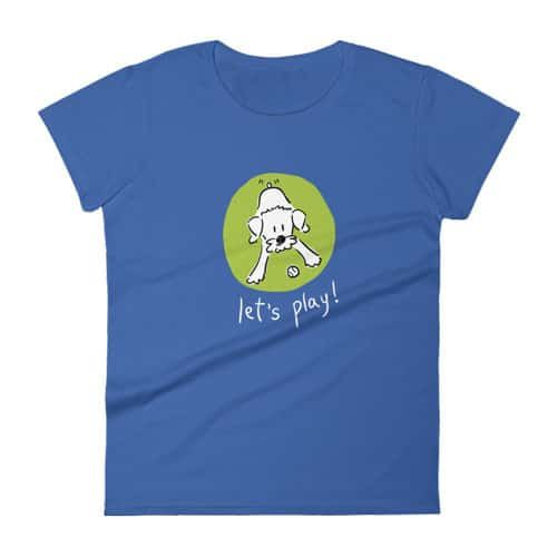 """Women t-Shirt, Dog Lover, """"Let's Play!"""" Collection. Royal Blue."""