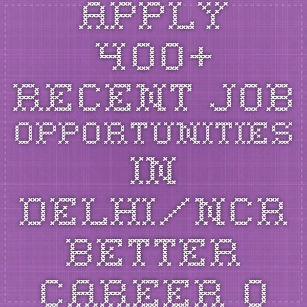 Apply 400+ recent job opportunities in Delhi\/NCR Better career - post a resume