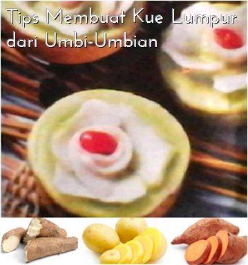 Rumah Semuti Tips Membuat Kue Lumpur Dari Umbi Umbian Kue Makanan Tips