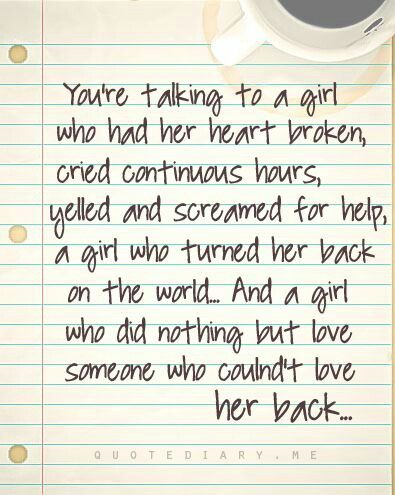 Your Talking To A Girl Who Had Her Heart Broken Cried Continuous Hours Yelled And Screamed For Help A Gi Relationship Quotes Quotations Inspirational Quotes