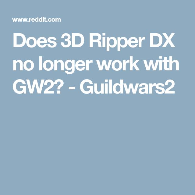 Does 3D Ripper DX no longer work with GW2? - Guildwars2 | 3D