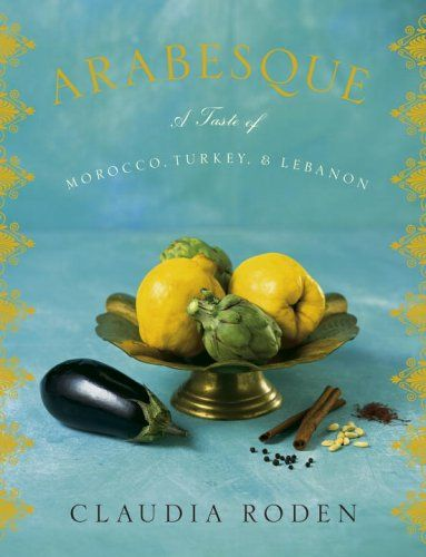 Arabesque a taste of morocco turkey and lebanon cookbook covers arabesque a taste of morocco turkey and lebanon forumfinder Images