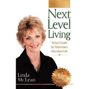 Next Level Living: Today's Guide for Tomorrow's Abundant Life, by Linda McLean