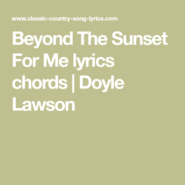 Beyond The Sunset For Me Lyrics Chords Doyle Lawson Lyrics That