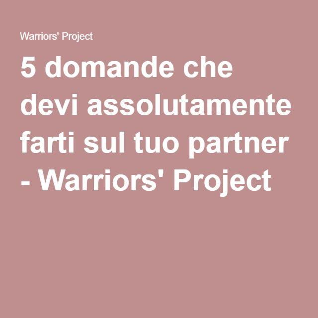 5 domande che devi assolutamente farti sul tuo partner - Warriors' Project