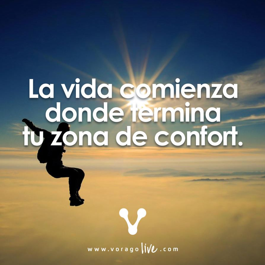 La vida comienza donde termina tu Zona de Confort.