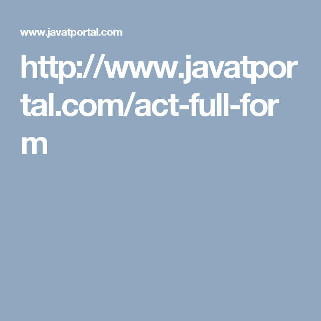 http://www.javatportal.com/act-full-form | full form dictionary ...