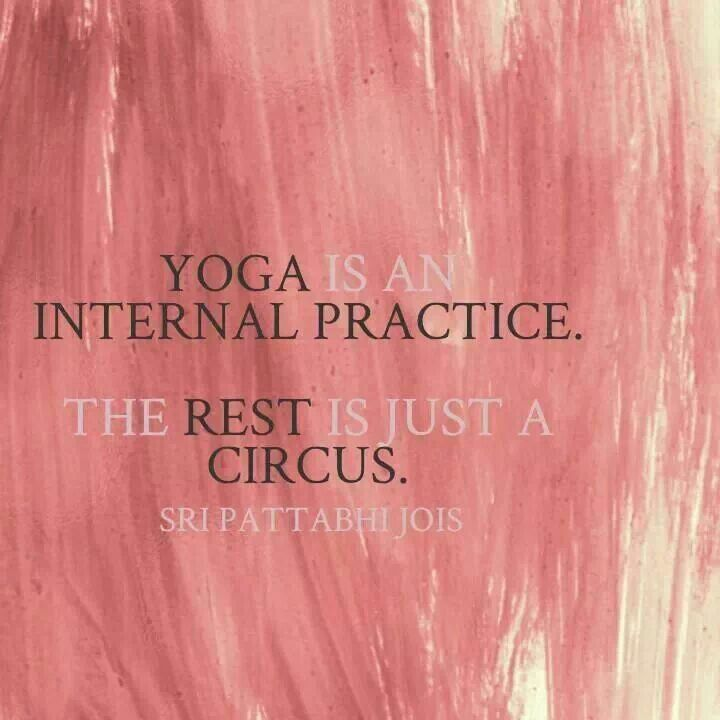 Yoga Is An Internal Practice The Rest Is Just A Circus