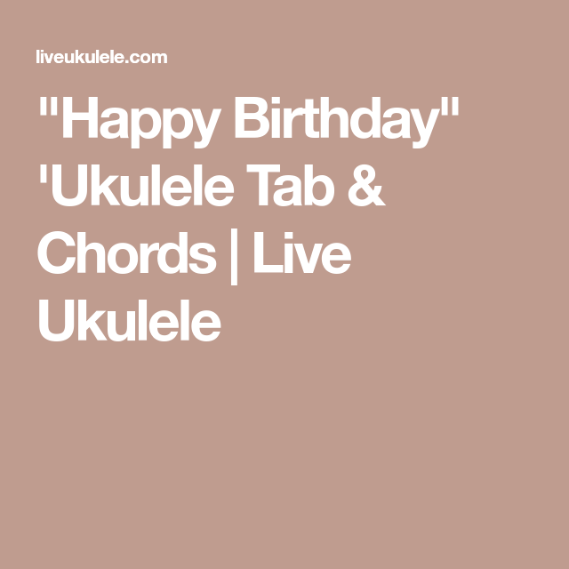 Happy Birthday Ukulele Tab Chords Pinterest Ukulele Tabs